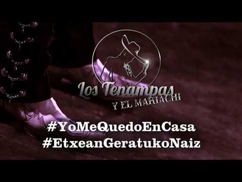 Los Tenampas -YoMeQuedoEnCasa / EtxeanGeratukoNaiz