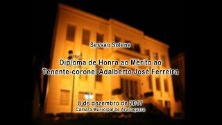 Sessão Solene - Diploma Honra ao mérito - Tenente-coronel Adalberto José Ferreira 08/12/2017