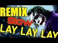 DJ LAY LAY LAY (JOKER) TERBARU 2019 REMIX SLOW FULL BASS || MANTAP BASSNYA