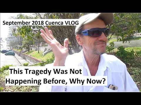 This Tragedy Was Not Happening Before In Ecuador, Why Now? September 2018 Cuenca VLOG