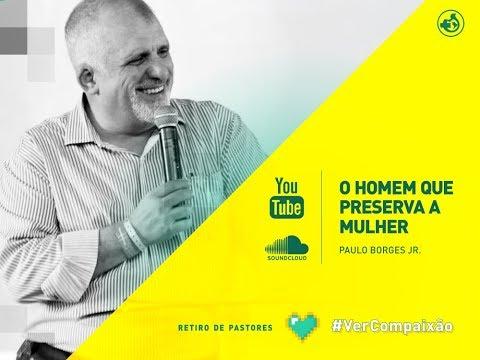 O homem que preserva a mulher - Pr Paulo Borges Jr