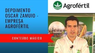 Depoimento Oscar Zamuio - Agrofértil - Conteúdo Mágico