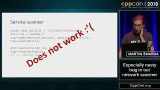 """CppCon 2018: Martin Šmarda """"Especially nasty bug in our network scanner"""""""