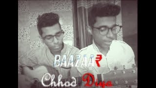 Chodd Diya Arijit singh song Cover By |KhanBros|