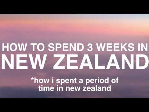 HOW TO SPEND 3 WEEKS IN NEW ZEALAND