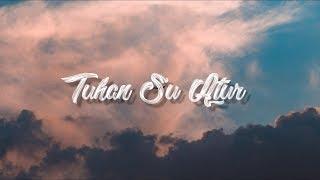 Download lagu TUHAN SU ATUR - Bagarap ft indah ( lyrics video )