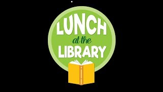 Lunch at the Library - Summer 2019
