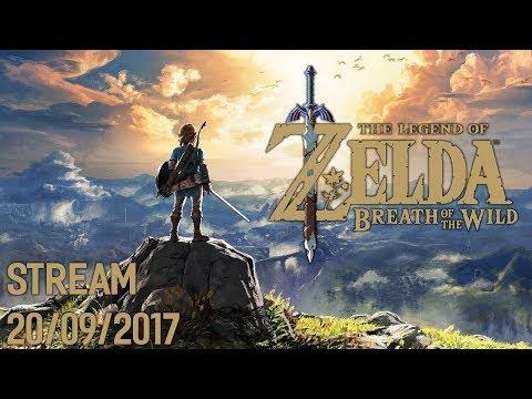 LEGEND OF ZELDA: BREATH OF THE WILD - STREAM 20/09/2017