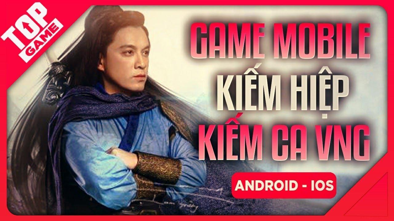 [Topgame] Kiếm Ca VNG Mobile – Game nhập vai kiếm hiệp 3D đỉnh cao