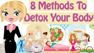 How To Detox Your Body, 8 Natural Methods For Detoxing Your Body