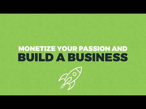 Monetize Your Passion and Build A Business