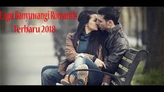 Kumpulan Lagu banyuwangi Romantis Terbaru 2018