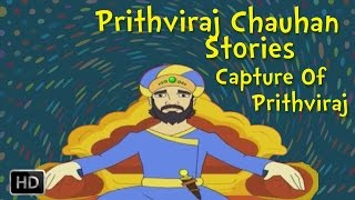 Prithviraj Chauhan - Heroes of India - Capture of Prithviraj - Stories for Children