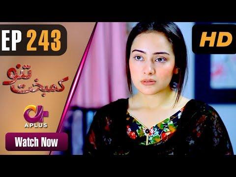 Kambakht Tanno - Episode 243 - Aplus ᴴᴰ Dramas