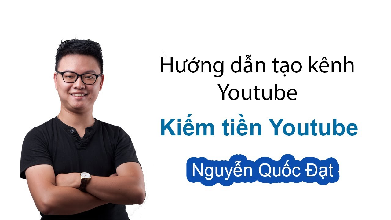 Hướng dẫn tạo kênh Youtube | Kiếm tiền Youtube với Đạt tube