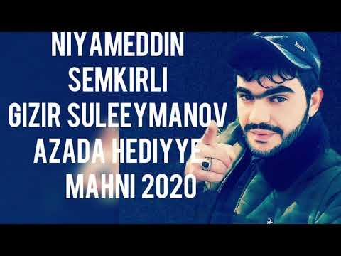 Niyameddin Semkirliden Gizir Suleymanov Azada Hediyye Mahni 2020