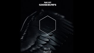 Travis Scott - goosebumps ft. Kendrick Lamar (W17V Remix)