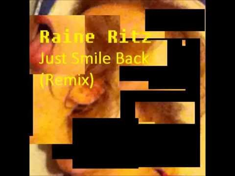 Raine Ritz - Just Smile Back (Remix)