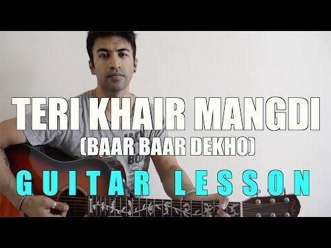 #51 - Teri Khair Mangdi (Baar Baar Dekho) - Guitar Lesson - Complete And Accurate