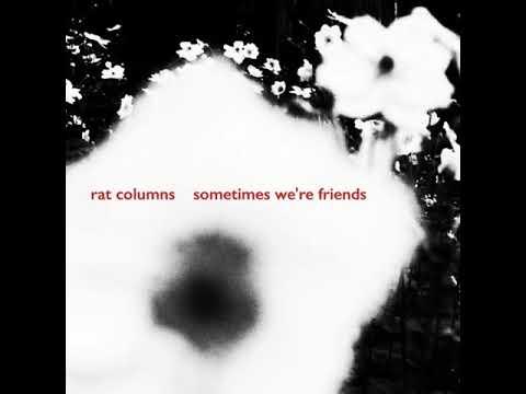 Rat Columns - Sometimes We re Friends Mp3