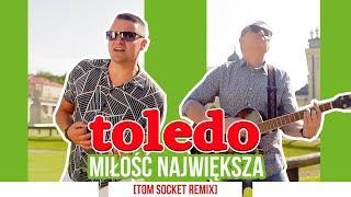Toledo - Miłość największa (Tom Socket Remix)