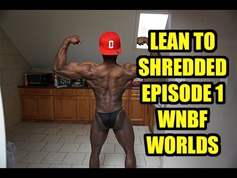 LEAN TO SHREDDED EPISODE 1- WNBF WORLDS
