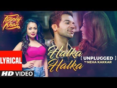 Neha Kakkar: Halka Halka Unplugged With Lyrics   FANNEY KHAN   Aishwarya Rai Bachchan, Rajkummar Rao