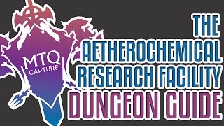The Aetherochemical Research Facility Dungeon Guide - FFXIV: Heavensward