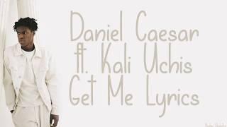 Daniel Caesar ft  Kali Uchis - Get Me Lyrics
