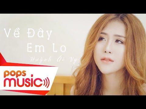 Về Đây Em Lo | Huỳnh Ái Vy | Bài hát gây bão trên TikTok