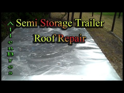 Exceptional DIY: Semi Storage Trailer Roof Repair/The Allen Brothers