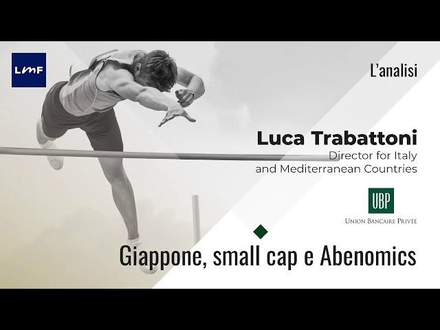 Giappone, small cap e Abenomics - Luca Trabattoni (UBP)