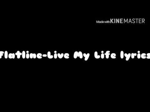 Flatline-Live My Life Lyrics