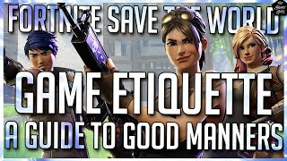 FORTNITE STW: GAME ETIQUETTE GUIDE | A BEGINNERS GUIDE TO HAVING MANNERS IN SAVE THE WORLD!