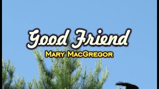 Good Friend - Mary MacGregor (KARAOKE)