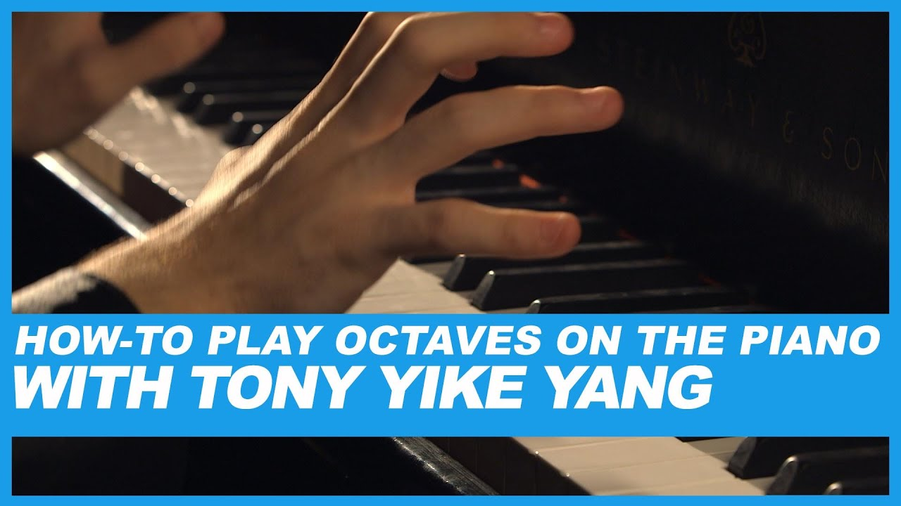 Howto Play Octaves On The Piano With Tony Yike Yang