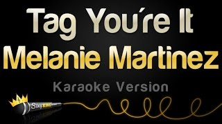Melanie Martinez - Tag You're It (Karaoke Version)
