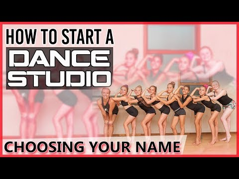 How To Start A Dance Studio- Choosing Your Name