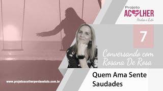 Tema 7 - Quem ama sente saudade - Conversando com Rosana De Rosa