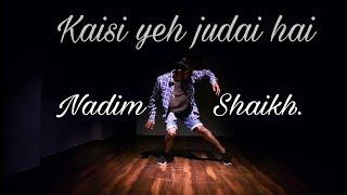 Kaisi yeh judai hai Lyrical dance video | choreography by Nadim Shaikh...