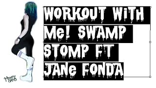 Workout With Me! Swamp Stomp FT Jane Fonda