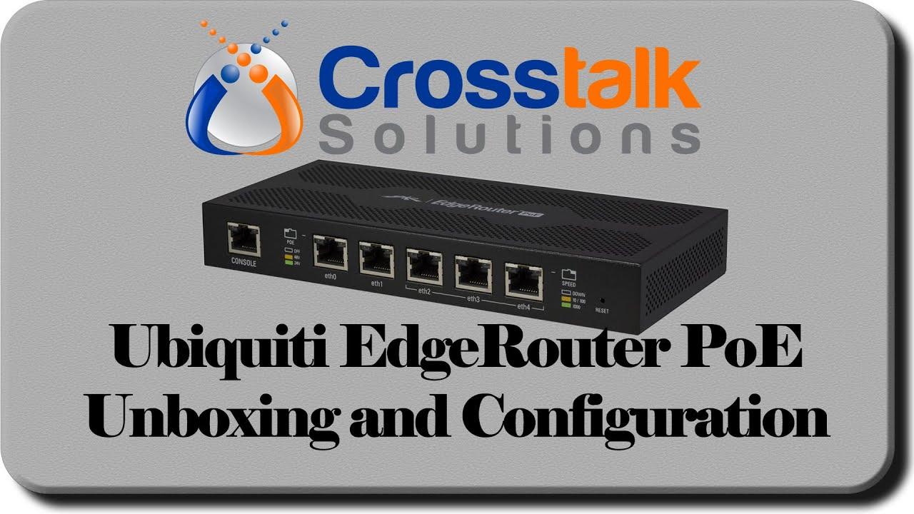 Ubiquiti EdgeRouter PoE Unboxing and Configuration - Crosstalk Solutions