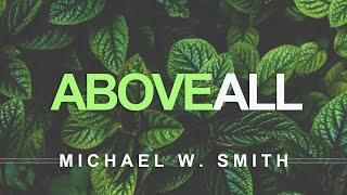 Above All - Michael W. Smith (With Lyrics)