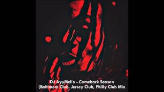 DJ AyyMello - Comeback Season (Baltimore Club, Jersey Club, Philly Club Mix)