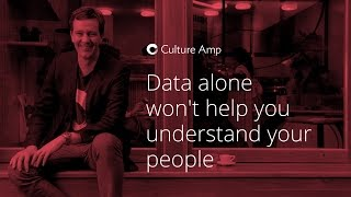Data alone won't help you understand your people