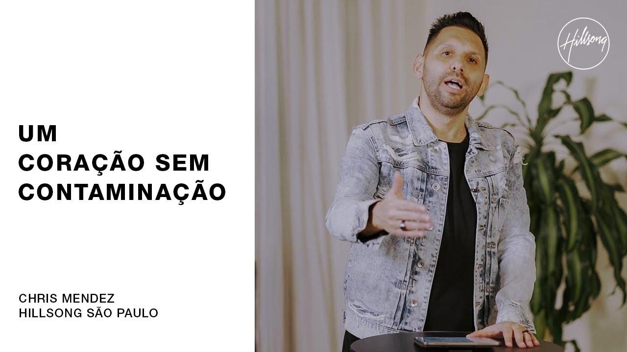 IGREJA ON-LINE | Chris Mendez - Um Coração Sem Contaminação | Hillsong São Paulo