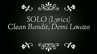 SOLO (Lyrics) - Clean Bandit ft. Demi Lovato