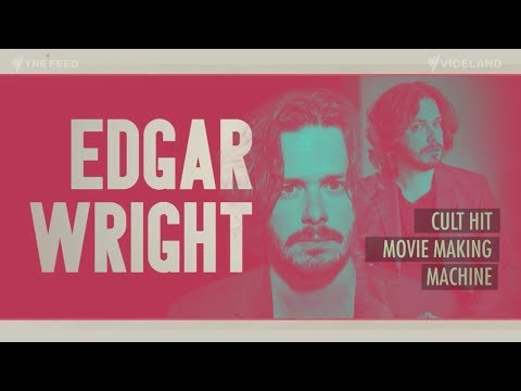 Edgar Wright: Making it work when no one takes you seriously   The Feed