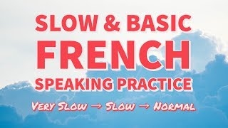 Slow & Basic French Speaking Practice - Learn French every day!