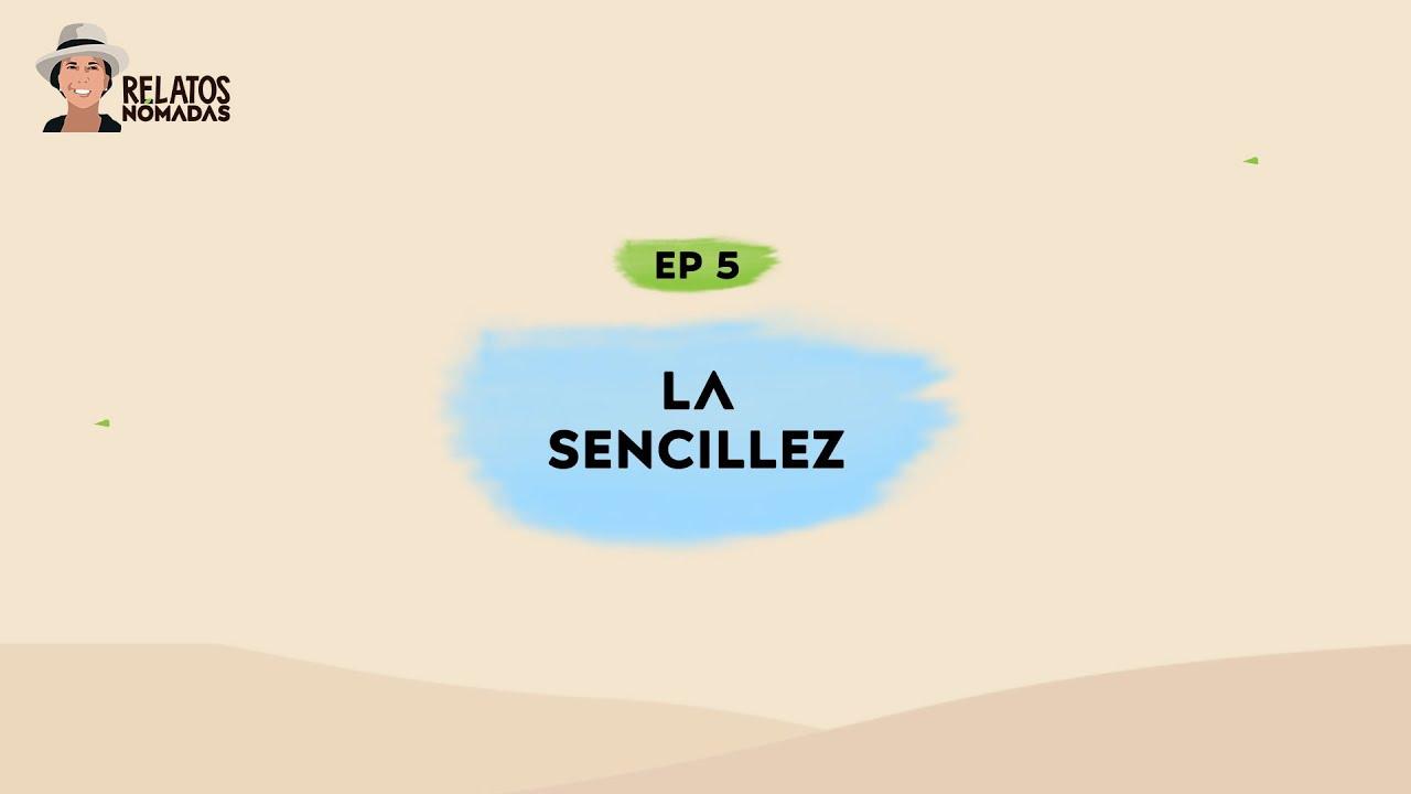 Relatos Nómadas por Valentina Quintero | EP. 05 La Sencillez